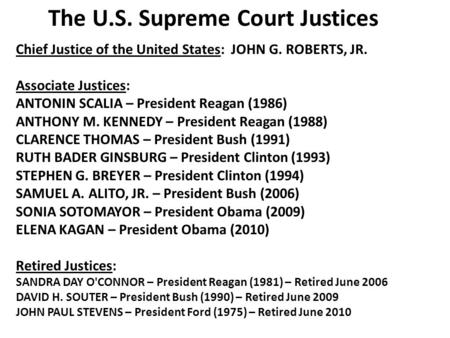 Chief Justice of the United States: JOHN G. ROBERTS, JR. Associate Justices: ANTONIN SCALIA – President Reagan (1986) ANTHONY M. KENNEDY – President Reagan.