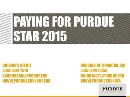 PAYING FOR PURDUE STAR 2015 BURSAR'S OFFICEDIVISION OF FINANCIAL AID (765) 494-7570(765) 494-5050