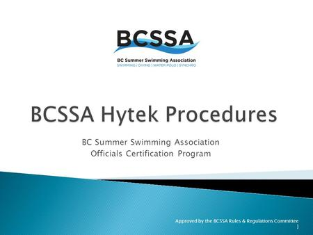 Approved by the BCSSA Rules & Regulations Committee ] BC Summer Swimming Association Officials Certification Program.