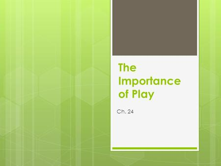 The Importance of Play Ch. 24.