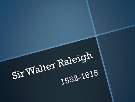 Sir Walter Raleigh 1552-1618. Early Life  Little is known of his early life  He was a soldier in several different battles, including what has been.