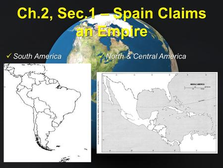 Ch.2, Sec.1 – Spain Claims an Empire