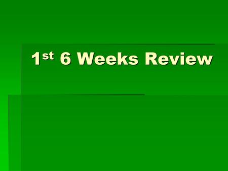 1st 6 Weeks Review.