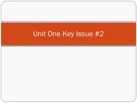 Unit One Key Issue #2.
