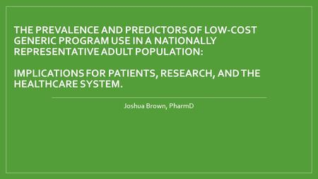 THE PREVALENCE AND PREDICTORS OF LOW-COST GENERIC PROGRAM USE IN A NATIONALLY REPRESENTATIVE ADULT POPULATION: IMPLICATIONS FOR PATIENTS, RESEARCH, AND.