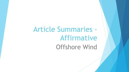 Article Summaries - Affirmative Offshore Wind. Article 1 Offshore Wind has: the capability of powering 1/3 of the U.S, especially the East Coast's larger.