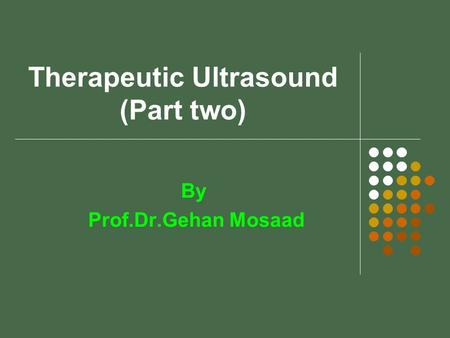 Therapeutic Ultrasound (Part two) By Prof.Dr.Gehan Mosaad.