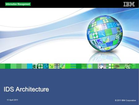 © 2011 IBM Corporation 11 April 2011 IDS Architecture.