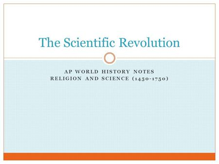 AP WORLD HISTORY NOTES RELIGION AND SCIENCE (1450-1750) The Scientific Revolution.