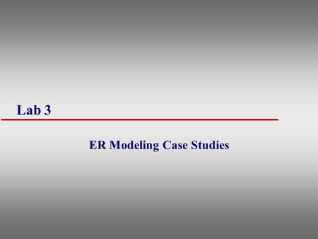 Lab 3 ER Modeling Case Studies. 2 Organization :ER Case Study u Organization made up of various departments, each having a name, identifying no., and.