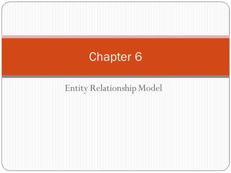 Entity Relationship Model Chapter 6. Basic Elements of E-R Model Entity Object of the real world that stores data. Eg. Customer, State, Project, Supplier,