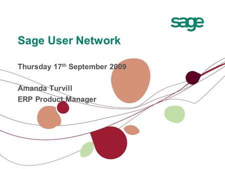 Sage User Network Thursday 17 th September 2009 Amanda Turvill ERP Product Manager.