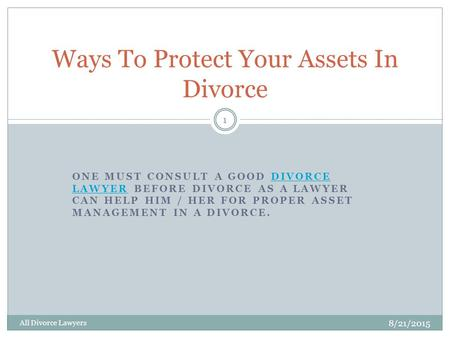 ONE MUST CONSULT A GOOD DIVORCE LAWYER BEFORE DIVORCE AS A LAWYER CAN HELP HIM / HER FOR PROPER ASSET MANAGEMENT IN A DIVORCE.DIVORCE LAWYER Ways To Protect.
