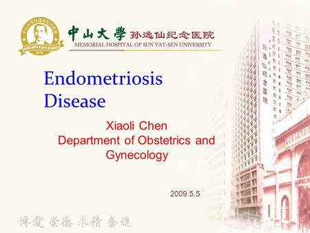 Endometriosis Disease 2009.5.5 Xiaoli Chen Department of Obstetrics and Gynecology.