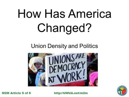 How Has America Changed? Union Density and Politics.