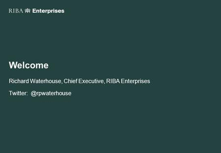 Welcome Richard Waterhouse, Chief Executive, RIBA Enterprises