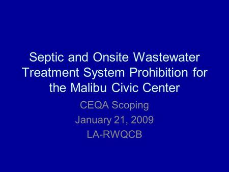 Septic and Onsite Wastewater Treatment System Prohibition for the Malibu Civic Center CEQA Scoping January 21, 2009 LA-RWQCB.