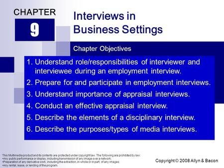 Copyright © 2008 Allyn & Bacon Interviews in Business Settings 9 CHAPTER Chapter Objectives This Multimedia product and its contents are protected under.