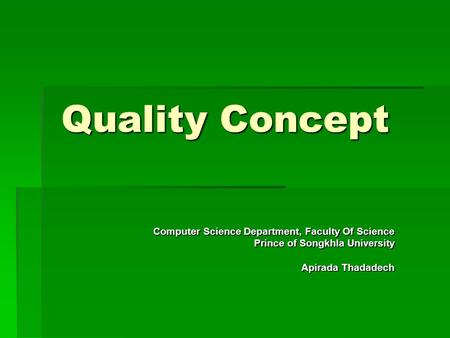 Quality Concept Computer Science Department, Faculty Of Science Prince of Songkhla University Apirada Thadadech.