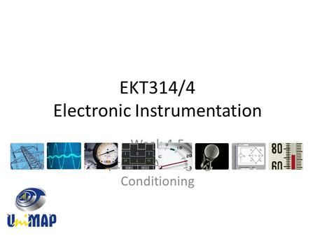 EKT314/4 Electronic Instrumentation Week 4-5 Chapter 3: Analog Signal Conditioning.