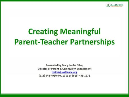 Creating Meaningful Parent-Teacher Partnerships Presented by Mary Louise Silva, Director of Parent & Community Engagement (213) 943-4930.