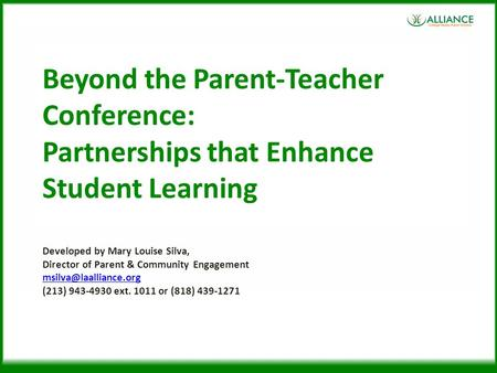 Beyond the Parent-Teacher Conference: Partnerships that Enhance Student Learning Developed by Mary Louise Silva, Director of Parent & Community Engagement.