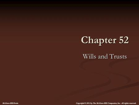 Chapter 52 Wills and Trusts McGraw-Hill/Irwin Copyright © 2012 by The McGraw-Hill Companies, Inc. All rights reserved.