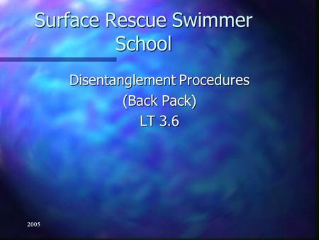 2005 Surface Rescue Swimmer School Disentanglement Procedures (Back Pack) LT 3.6.