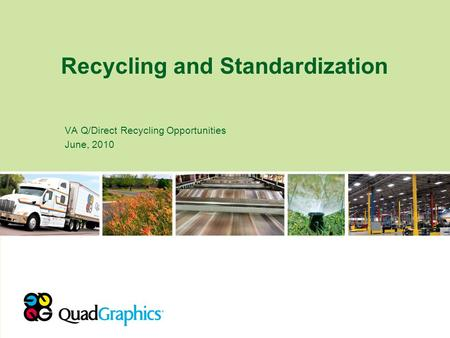 Recycling and Standardization VA Q/Direct Recycling Opportunities June, 2010.