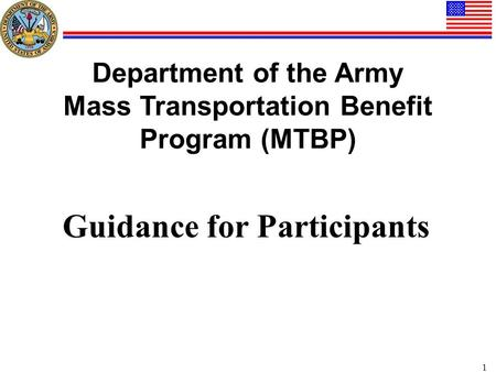 1 Department of the Army Mass Transportation Benefit Program (MTBP) Guidance for Participants.