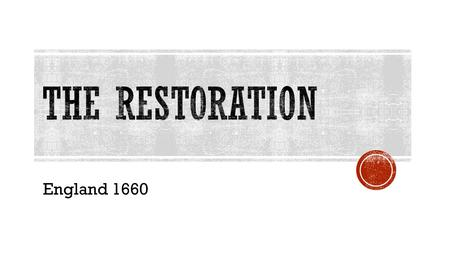 The Restoration England 1660.