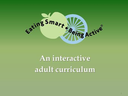 An interactive adult curriculum 1. Developed by EFNEP Staff from Colorado State University University of California at Davis 2.