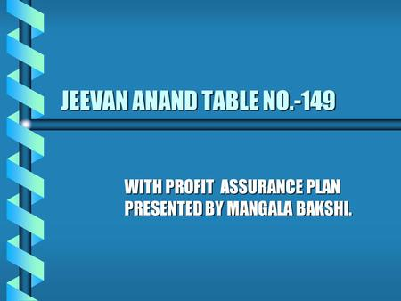 WITH PROFIT ASSURANCE PLAN PRESENTED BY MANGALA BAKSHI.