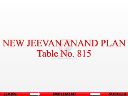 NEW JEEVAN ANAND PLAN Table No. 815. BASIC CONDITIONS Minimum Age at Entry18 Years Maximum Age at Entry50 Years Minimum Term15 Years Maximum Term35 Years.
