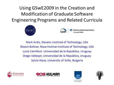 Using GSwE2009 in the Creation and Modification of Graduate Software Engineering Programs and Related Curricula Mark Ardis, Stevens Institute of Technology,