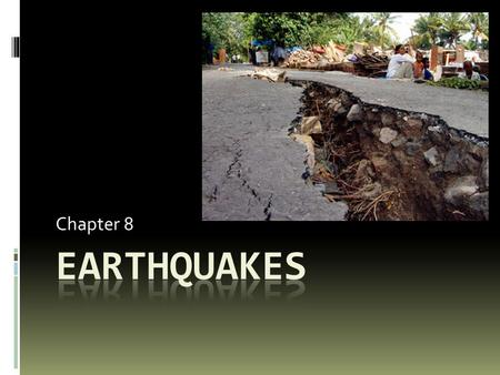 Chapter 8 Earthquakes.