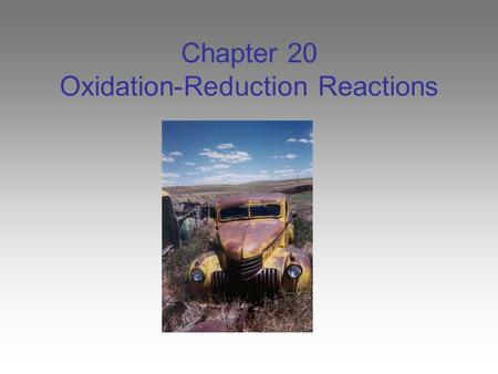 Chapter 20 Oxidation-Reduction Reactions. Some Common Reactions The combustion of gasoline in an automobile engine requires oxygen Burning of wood in.