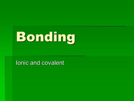 Bonding Ionic and covalent. Key Terms 1  Chemical formula– the combination of chemical symbols and subscripts to indicate what the elements are in the.