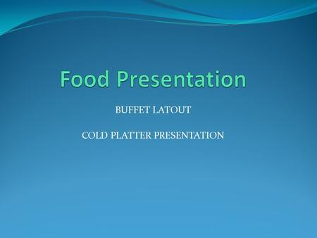 BUFFET LATOUT COLD PLATTER PRESENTATION. Learning Objectives 1. Explain why attractive food presentation is important 2. Produce attractive platter presentations.