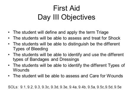 First Aid Day III Objectives The student will define and apply the term Triage The students will be able to assess and treat for Shock The students will.