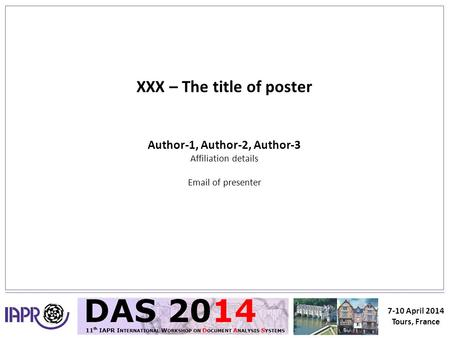 7-10 April 2014 Tours, France XXX – The title of poster Author-1, Author-2, Author-3 Affiliation details Email of presenter.