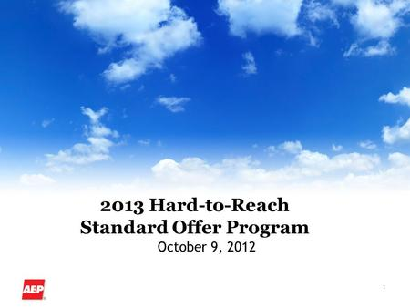 1 2013 Hard-to-Reach Standard Offer Program October 9, 2012.