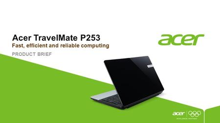 Acer TravelMate P253 PRODUCT BRIEF Fast, efficient and reliable computing.