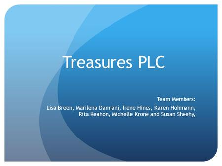 Treasures PLC Team Members: Lisa Breen, Marilena Damiani, Irene Hines, Karen Hohmann, Rita Keahon, Michelle Krone and Susan Sheehy,