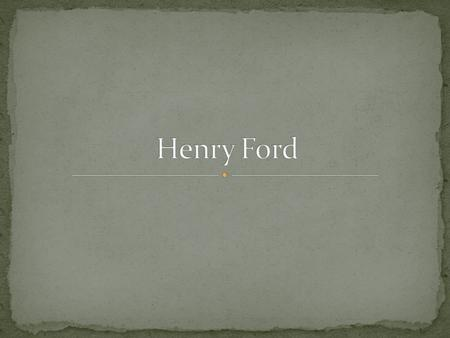 As a child, Henry Ford always had an interest in mechanics, machinery, and how things worked. Growing up, Ford had many opportunities to explore the mechanical.
