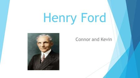 Henry Ford Connor and Kevin Childhood/Family  Henry Ford is the son of William Ford and Mary Litogot Ford.  Ford was born in Greenfield, Michigan on.
