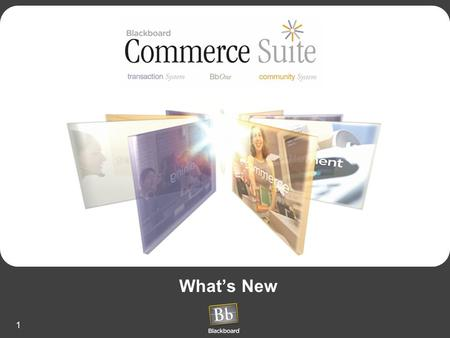 1 What's New. 2 Bb Commerce Suite New Features by : System Feature Bb Transaction Sys Windows 3.1 - 4.0 Bb Transaction Sys UNIX 9.1 BbOneBb Community.