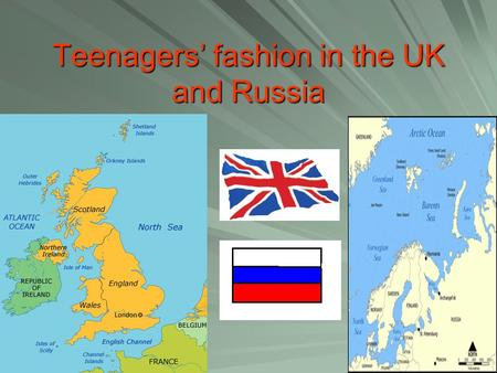 Teenagers' fashion in the UK and Russia. Fashion in the UK Boys The famous shops GirlsUniform Use only the latest brands use expensive clothes and clothes.
