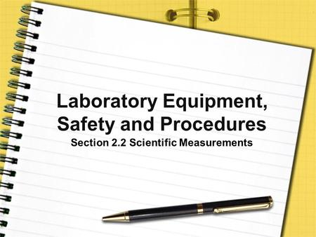 Laboratory Equipment, Safety and Procedures Section 2.2 Scientific Measurements.