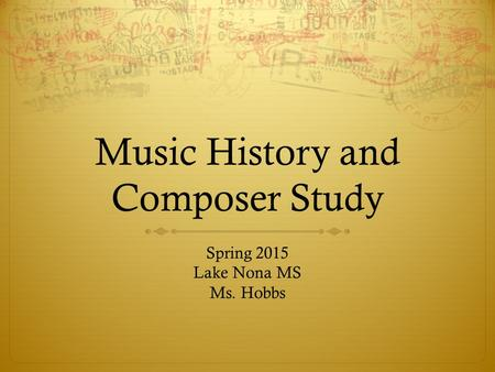 Music History and Composer Study Spring 2015 Lake Nona MS Ms. Hobbs.